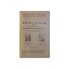 GEOLOGIE  PENTRU CLASA VIII - A  LICEE, SEMINARII , SCOLI NORMALE SI SCOLI SPECIALE de EMIL ALEX. SANIELEVICI si CORNELIA VERNESCU , 1947