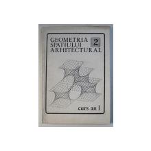 GEOMETRIA SPATIULUI ARHITECTURAL , PARTEA A II -A , CURS AN I de MIRCEA ENACHE ...CRISTINA OLTEANU  , 1981