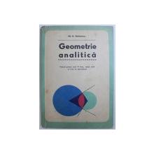 GEOMETRIE ANALITICA  - MANUAL PENTRU  ANUL III LICEU , SECTIA REALA SI LICEE DE SPECIALITATE de GH. D. SIMIONESCU , 1973
