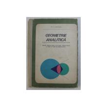 GEOMETRIE ANALITICA  - MANUAL PENTRU CLASA A XI - A DE LICEU  - SECTIA REALA de GH. D. SIMIONESCU , 1968