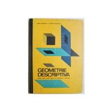 GEOMETRIE DESCRIPTIVA  - MANUAL PENTRU SCOLILE TEHNICE DE ARHITECURA SI CONSTRUCTII de VIRGIL DRAGOMIR si STEFAN TEODORESCU , 1968