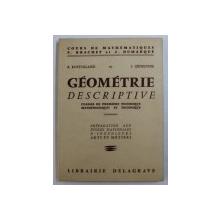 GEOMETRIE DESCRIPTIVE - CLASSES DE PREMIER TECHNIQUE MATHEMATIQUES ET TECHNIQUE par R . ROSTOLLAND et J . GENESTINE , 1960