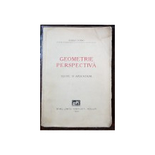 GEOMETRIE PERSPECTIVA, TEORIE SI APLICATIUNI de SCARLAT FOTINO - BUCURESTI, 1941 *DEDICATIE