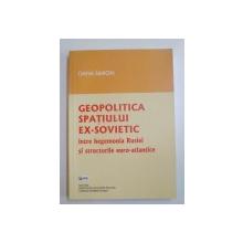 GEOPOLITICA SPATIULUI EX-SOVIETIC INTRE HEGEMONIA RUSIEI SI STRUCTURILE EURO-ATLANTICE de OANA SIMION 2013