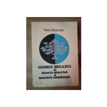 GEORGE BREAZUL SI ISTORIA NESCRISA A MUZICII ROMANESTI de PETRE BRANCUSI , 1976
