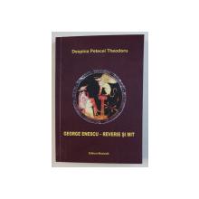 GEORGE ENESCU - REVERIEI SI MIT de DESPINA PETECEL THEODORU , 2014 , DEDICATIE*