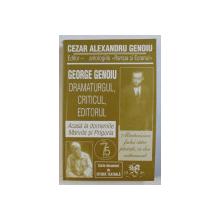 GEORGE GENOIU - DRAMATURGUL , CRITICUL , EDITORUL de CEZAR ALEXANDRU GENOIU , 2007, DEDICATIE*