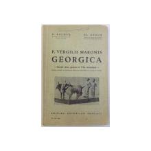 GEORGICA de P. VERGILII MARONIS  - BUCATI ALESE PENTRU CL. VI -A SECUNDARA de C. BALMUS si AL. GRAUR , 1937