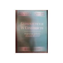 GEOSINTETICELE IN CONSTRUCTII , PROPRIETATI , UTILIZARI , ELEMENTE DE CALCUL de ADRIAN GAZDARU , SANDA MANEA , LORETTA BATALI ... ,