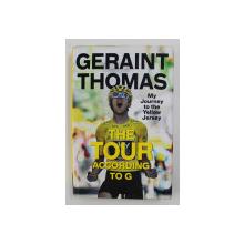 GERAINT THOMAS - THE TOUR ACCORDING TO G , written with TOM FORDYCE , 2018
