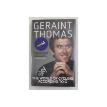 GERAINT THOMAS - THE WORLD OF CYCLING  ACCORDING TO G , written with TOM FORDYCE , 2015