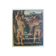 GERMANISCHES NATIONALMUSEUM NURNBERG , DIE GEMALDE DES 16. JAHRUNDERTS , bearbeitet von KURT LOCHER , 1994