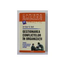 GESTIONAREA CONFLICTELOR IN ORGANIZATII , TEHNICI DE NEUTRALIZARE A AGRESIVITATII VERBALE de ARTHUR H. BELL , 2007