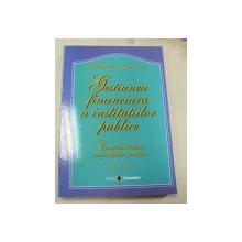 GESTIUNEA FINANCIARA A INSTITUTIILOR PUBLICE BUCURESTI 2006-CONSTANTIN ROMAN