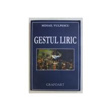GESTUL LIRIC de MIHAIL VULPESCU , 2014