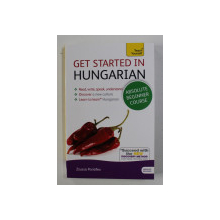 GET STARTED IN HUNGARIAN - ABSOLUTE BEGINNER COURSE by ZSUZSA PONTIFEX , 2014