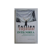 GETTING TOGETHER , INTALNIREA , GHID PRACTIC PENTRU JURNALISTI CIVICI SI REPREZENTANTI PR DIN DOMENIUL NON-PROFIT de INGRID VAILEANU si COLUMBIA VAILEANU , 1998
