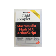 GHID COMPLET , MACROMEDIA , FLASH MX , ACTIONSCRIPT de WILLIAM B. SANDERS , 2003