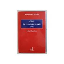 GHID DE CERCETARE PENALA , EDITIA 2 de MIREL DUMITRU , 2012