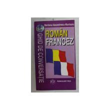 GHID DE CONVERSATIE ROMAN - FRANCEZ de MARILENA ALEXANDRESCU - MUNTEANU , 1998  , DEDICATIE *