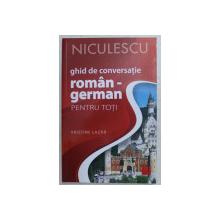 GHID DE CONVERSATIE ROMAN - GERMAN PENTRU TOTI ED. a - II - a REVIZUITA SI ADAUGITA de KRISTINE LAZAR , 2019