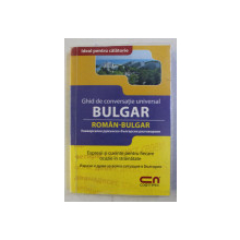 GHID DE CONVERSATIE UNIVERSAL BULGAR / ROMAN - BULGAR , 2009