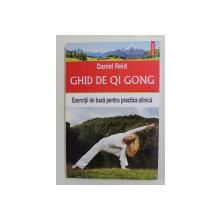 GHID DE QI GONG - EXERCITII DE BAZA PENTRU PRACTICA ZILNICA de DANIEL REID , 2015