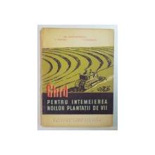 GHID PENTRU INTEMEIEREA NOILOR PLANTATII DE VII , ED. a - II - a de GH. CONSTANTINESCU , I. POENARU , V. LAZARESCU , 1961