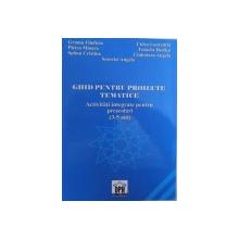 GHID PENTRU PROIECTE TEMATICE  - ACTIVITATI INTEGRATE PENTRU PRESCOLARI ( 3 - 5 ) ANI de GRAMA FILOFTEIA ...SESOVICI ANGELA , 2008
