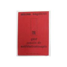 GHID PRACTIC DE ANTIBIOTICOTERAPIE de MIRCEA ANGELESCU , 1988