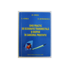 GHID PRACTIC DE ECOGRAFIE TRANSRECTALA SI BIOPSIE IN CANCERUL PROSTATIC de M . HARZA ...B . SERBANESCU , 2006 , DEDICATIE*