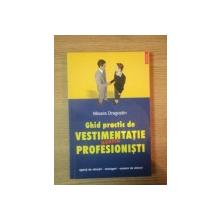 GHID PRACTIC DE VESTIMENTATIE PENTRU PROFESIONISTI de MIOARA DRAGOSTIN, BUC. 2005