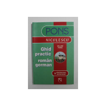 GHID PRACTIC ROMAN - GERMAN SI DICTIONAR MINIMAL de WILLIAM PARKS , 2006