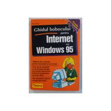 GHIDUL BOBOCULUI PENTRU INTERNET CU WINDOWS 95 de PETER KENT , 1996