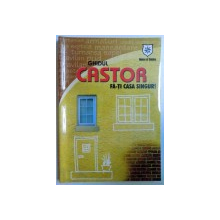 GHIDUL CASTOR, FA-TI CASA SINGUR! , 2006