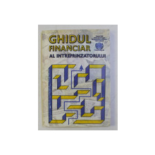GHIDUL FINANCIAR AL INTREPRINZATORULUI de GH. CONSTANTINESCU , MARIAN MANOLE , ETC , 1997