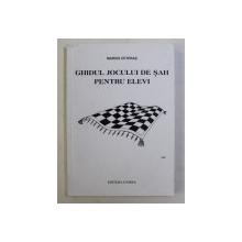 GHIDUL JOCULUI DE SAH PENTRU ELEVI de MARIUS CETERAS , MAESTRU FIDE , 2011