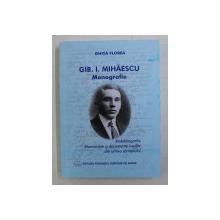 GIB . I . MIHAESCU - MONOGRAFIE  de GHITA FLOREA , 2017 , DEDICATIE*