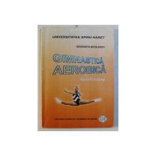 GIMNASTICA AEROBICA - APROFUNDARE de GEORGETA NICULESCU , 2008