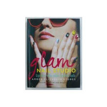 GLAM NAIL STUDIO - TIPS TO CREATE SALON  - PERFECT NAILS by AMBER - ELIZABETH STORES , 2013