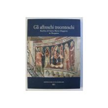 GLI AFFRESCHI TRECENTESCHI - BASILICA DI SANTA MARIA MAGGIORE IN BERGAMO di MARISA BACIALLI GOGGI , 2005