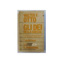 GLI DEI DELLA GRECIA  - L' UOMO E LA DIVINITA NEL MONDO ELLENICO di WALTER F . OTTO , 1968, PREZINTA SUBLINIERI CU PIXUL *