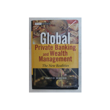 GLOBAL PRIVATE BANKING AND WEALTH MANAGEMENT , THE NEW REALITIES by DAVID MAUDE , 2006