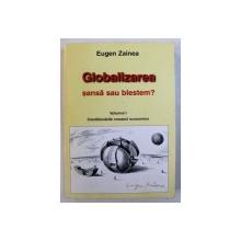 GLOBALIZAREA - SANSA SAU BLESTEM ? , VOLUMUL I : CONDITIONARILE CRESTERII ECONOMICE de EUGEN ZAINEA , 2000