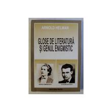 GLOSE DE LITERATURA SI GENUL ENIGMISTIC de ARNOLD HELMAN , 2007 *DEDICATIE