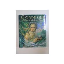 GODDESSES . A WORLD OF MYTH AND MAGIC