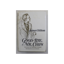 GOOD - BYE , MR . CHIPS , by JAMES HILTON
