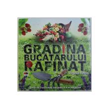 GRADINA BUCATARULUI RAFINAT de VIRGINIA HAYES - GHID DE CULTIVARE ORGANICA A PLANTELOR , 2009