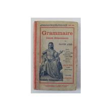 GRAMMAIRE - COURS ELEMENTAIRE par CLAUDE AUGE , LIVRE DE L 'ELEVE , EDITIE DE INCEPUT DE SECOL XX , PREZINTA HALOURI DE APA *