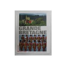 GRANDE BRETAGNE , EDITIONS MONDE ET VOYAGES , UN PAYS A AIMER , A COMPRENDRE , A CONNAITRE , 1991